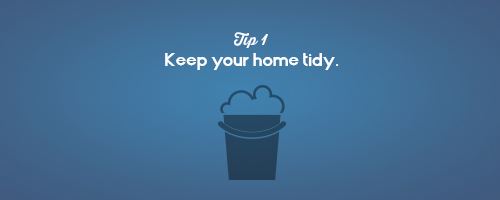 Keep your home tidy.