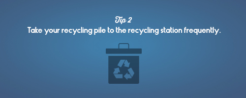 Take your recycling pile to the recycling station frequently.
