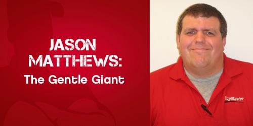 Jason Matthews: The Gentle Giant   BugMaster   Mobile, AL
